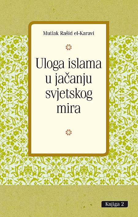 Knjiga 1: Uloga islama u jačanju svjetskog mira – dr. Mutlak Rašid el-Karavi
